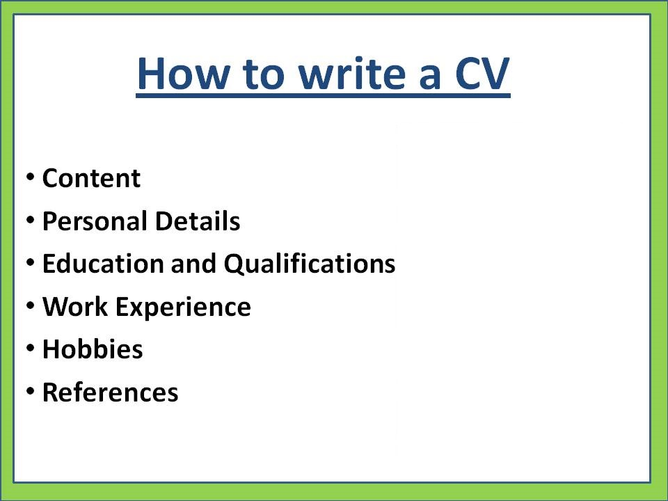 help writing a cv Curriculum vitae writing here are the main structural elements that need to be included into your cv it is strongly recommended to look for some concrete examples of cv or curriculum vitae template before writing your own you may also find the following tips helpful when creating your cv.